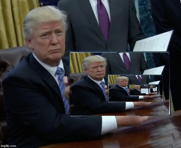 Trumpception | image tagged in memes,trump bill signing | made w/ Imgflip meme maker