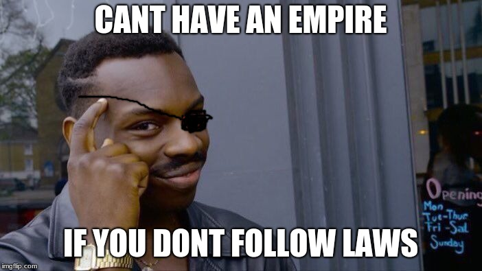 Roll Safe Think About It Meme | CANT HAVE AN EMPIRE IF YOU DONT FOLLOW LAWS | image tagged in memes,roll safe think about it | made w/ Imgflip meme maker