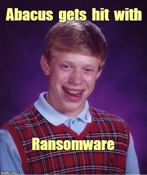 Bad Luck Brian - Ransomware | Abacus  gets  hit  with Ransomware | image tagged in memes,bad luck brian,ransomware,computers | made w/ Imgflip meme maker