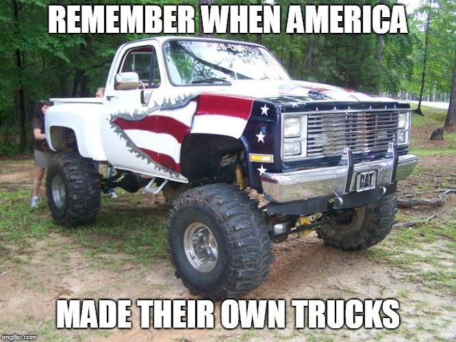 MERICA | REMEMBER WHEN AMERICA MADE THEIR OWN TRUCKS | image tagged in trucks | made w/ Imgflip meme maker