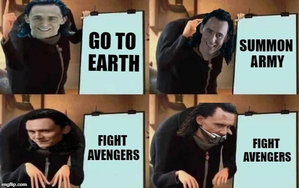 I Said Glorious, Not Lengthy. | GO TO EARTH SUMMON ARMY FIGHT AVENGERS FIGHT AVENGERS | image tagged in gru's plan,loki,the avengers | made w/ Imgflip meme maker