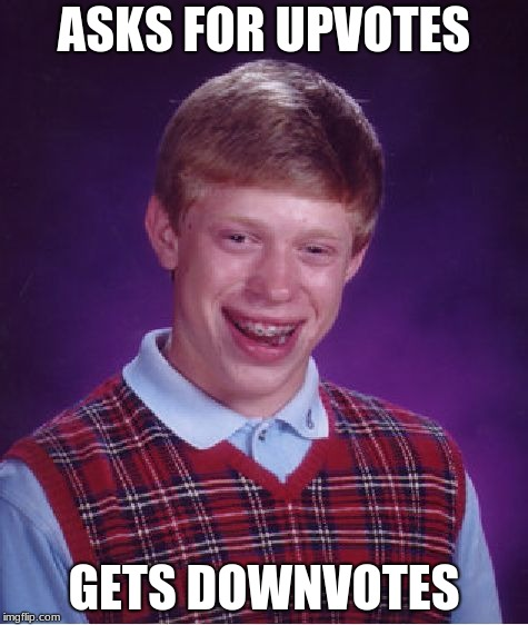 Bad Luck Brian Meme | ASKS FOR UPVOTES GETS DOWNVOTES | image tagged in memes,bad luck brian,downvote | made w/ Imgflip meme maker