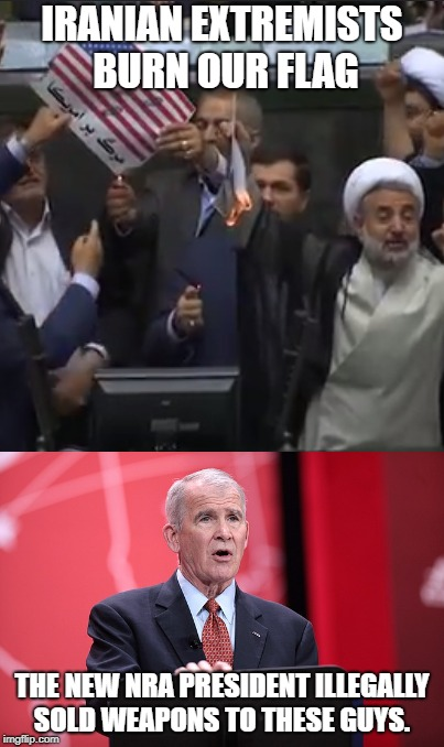IRANIAN EXTREMISTS BURN OUR FLAG THE NEW NRA PRESIDENT ILLEGALLY SOLD WEAPONS TO THESE GUYS. | image tagged in nra,oliver north | made w/ Imgflip meme maker