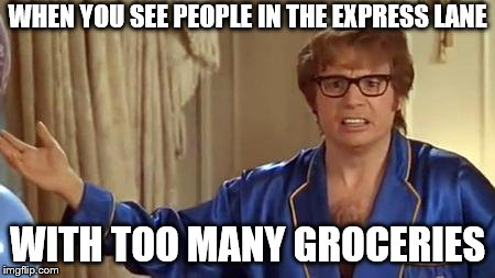 Austin Powers Honestly | WHEN YOU SEE PEOPLE IN THE EXPRESS LANE WITH TOO MANY GROCERIES | image tagged in memes,austin powers honestly,shopping | made w/ Imgflip meme maker