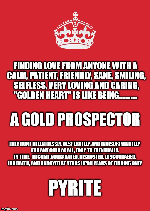 "Keep Calm And Carry On Red Meme | FINDING LOVE FROM ANYONE WITH A CALM, PATIENT, FRIENDLY, SANE, SMILING, SELFLESS, VERY LOVING AND CARING, ""GOLDEN HEART"" IS LIKE BEING...... 