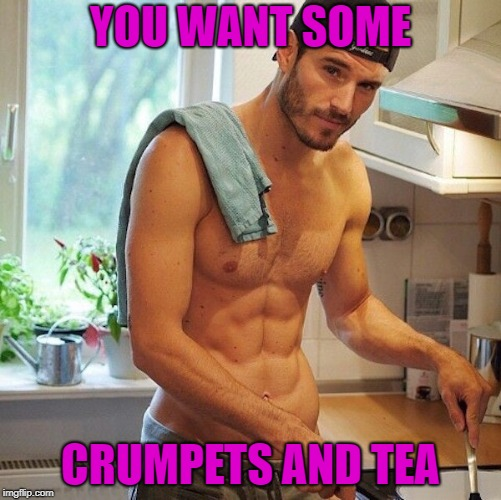 YOU WANT SOME CRUMPETS AND TEA | made w/ Imgflip meme maker