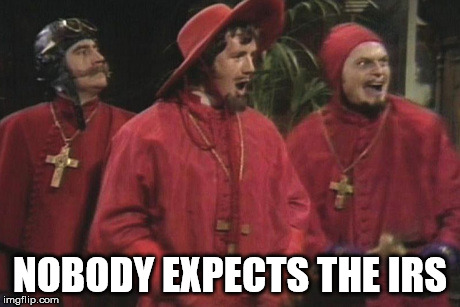 Nobody expects the irs | NOBODY EXPECTS THE IRS | image tagged in irs,nobody expects the spanish inquisition monty python | made w/ Imgflip meme maker