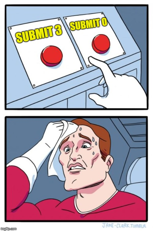 Two Buttons Meme | SUBMIT 3 SUBMIT 0 | image tagged in memes,two buttons | made w/ Imgflip meme maker