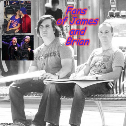 Fans of James and Brian Group | Fans of James and Brian | image tagged in impracticaljokers | made w/ Imgflip meme maker