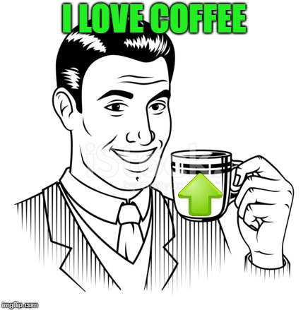 I LOVE COFFEE | made w/ Imgflip meme maker
