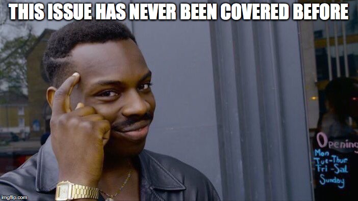 Roll Safe Think About It Meme | THIS ISSUE HAS NEVER BEEN COVERED BEFORE | image tagged in memes,roll safe think about it | made w/ Imgflip meme maker
