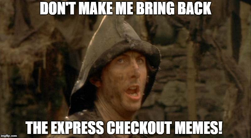 DON'T MAKE ME BRING BACK THE EXPRESS CHECKOUT MEMES! | made w/ Imgflip meme maker