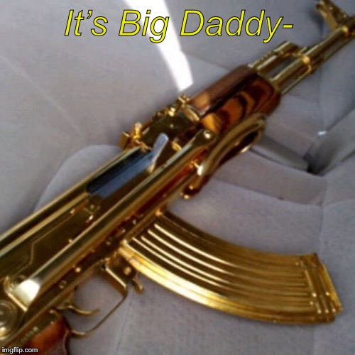 It's Big Daddy- | made w/ Imgflip meme maker
