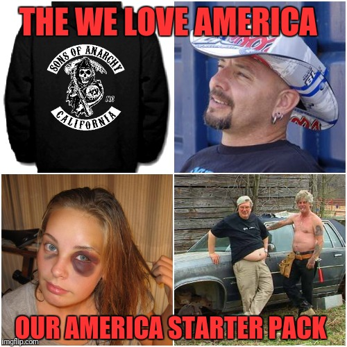 THE WE LOVE AMERICA OUR AMERICA STARTER PACK | image tagged in the all muslims are terrorists starter pack | made w/ Imgflip meme maker