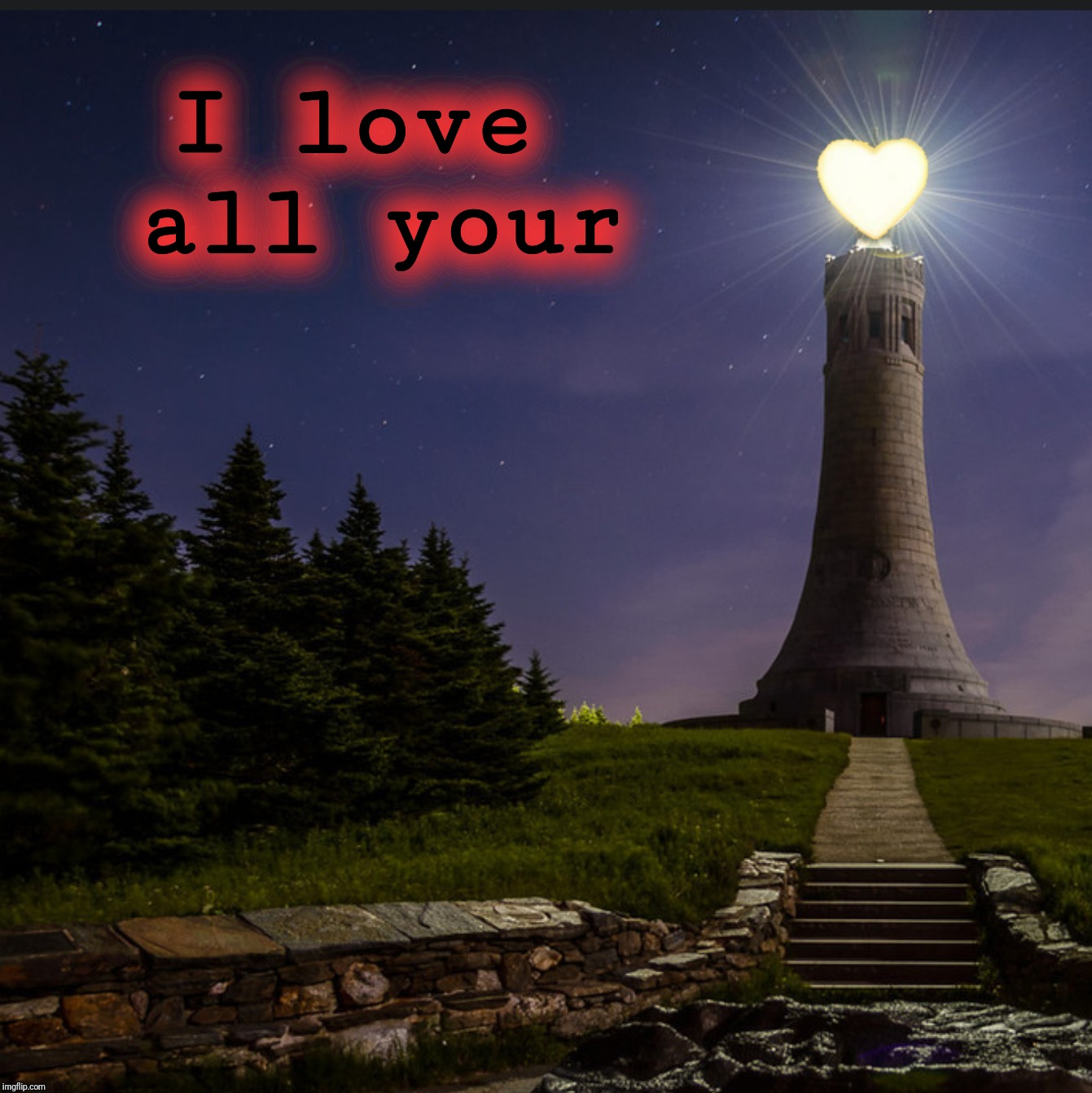 Love Lighthouse | I love all your | image tagged in love lighthouse | made w/ Imgflip meme maker