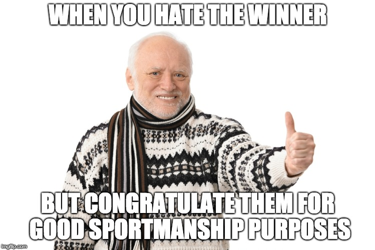 Congratulating the Wrong Winner |  WHEN YOU HATE THE WINNER; BUT CONGRATULATE THEM FOR GOOD SPORTMANSHIP PURPOSES | image tagged in harold approves,memes,good sportsmanship,congrats | made w/ Imgflip meme maker