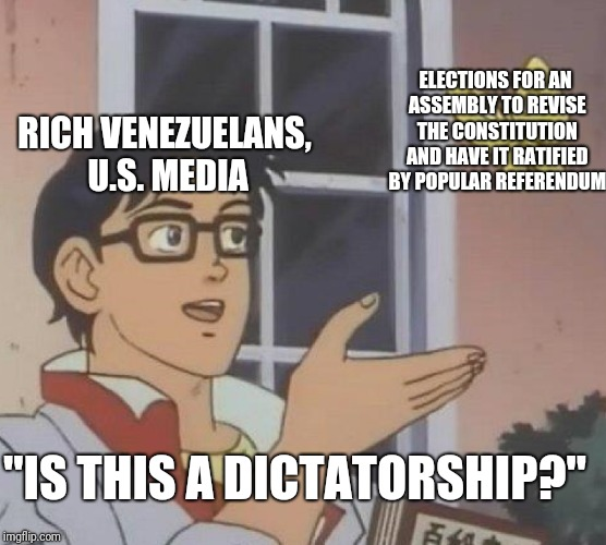 "Is This A Pigeon Meme | RICH VENEZUELANS, U.S. MEDIA ELECTIONS FOR AN ASSEMBLY TO REVISE THE CONSTITUTION AND HAVE IT RATIFIED BY POPULAR REFERENDUM ""IS THIS A DICT 