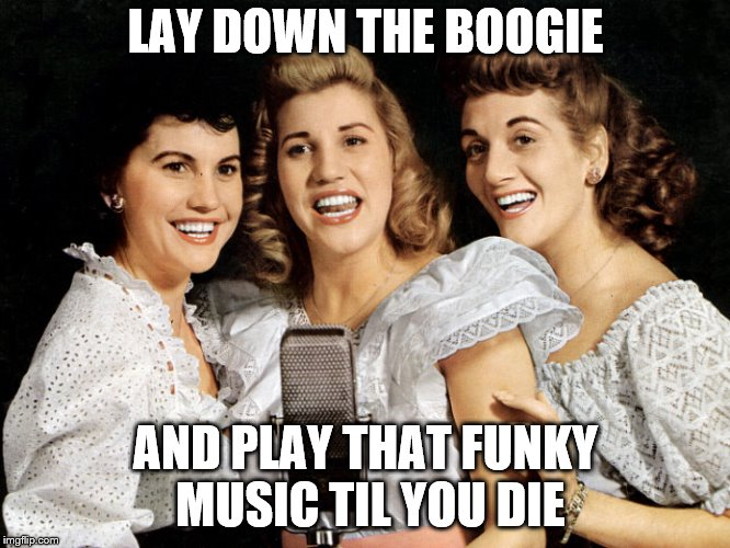 LAY DOWN THE BOOGIE AND PLAY THAT FUNKY MUSIC TIL YOU DIE | made w/ Imgflip meme maker