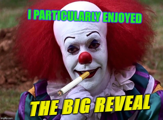 I PARTICULARLY ENJOYED THE BIG REVEAL | made w/ Imgflip meme maker