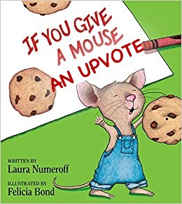 If you give a mouse an upvote | AN UPVOTE | image tagged in if you give a mouse a cookie,memes | made w/ Imgflip meme maker