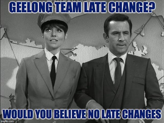 Geelong Cats - Would You Believe No Late Changes | GEELONG TEAM LATE CHANGE? WOULD YOU BELIEVE NO LATE CHANGES | image tagged in get smart,afl,geelong cats | made w/ Imgflip meme maker