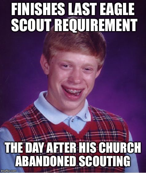 Bad Luck Brian Meme | FINISHES LAST EAGLE SCOUT REQUIREMENT THE DAY AFTER HIS CHURCH ABANDONED SCOUTING | image tagged in memes,bad luck brian | made w/ Imgflip meme maker