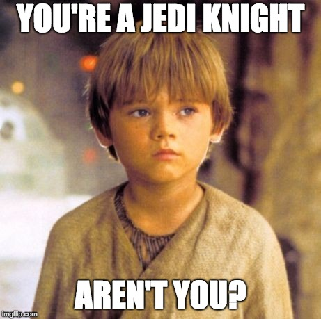 Child Anakin | YOU'RE A JEDI KNIGHT AREN'T YOU? | image tagged in child anakin | made w/ Imgflip meme maker