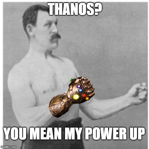 When someone becomes Thanos in Fortnight | THANOS? YOU MEAN MY POWER UP | image tagged in memes,overly manly man,fortnite | made w/ Imgflip meme maker
