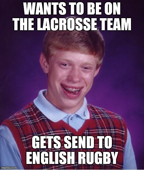 Bad Luck Brian Meme | WANTS TO BE ON THE LACROSSE TEAM GETS SEND TO ENGLISH RUGBY | image tagged in memes,bad luck brian | made w/ Imgflip meme maker