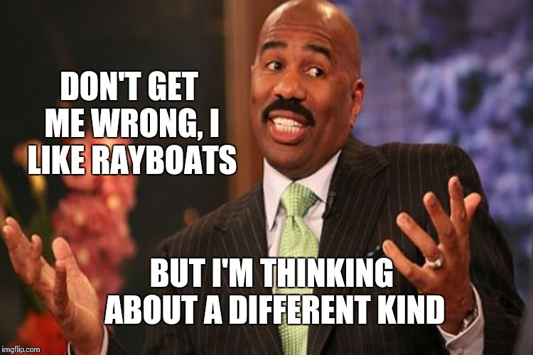 DON'T GET ME WRONG, I LIKE RAYBOATS BUT I'M THINKING ABOUT A DIFFERENT KIND | made w/ Imgflip meme maker