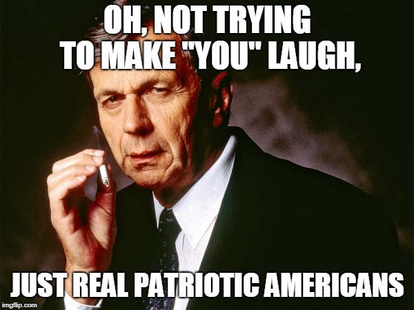 "Cigarette Smoking Man | OH, NOT TRYING TO MAKE ""YOU"" LAUGH, JUST REAL PATRIOTIC AMERICANS 