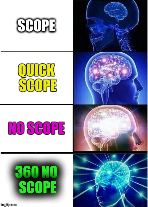 Expanding Brain Meme | SCOPE QUICK SCOPE NO SCOPE 360 NO SCOPE | image tagged in memes,expanding brain | made w/ Imgflip meme maker