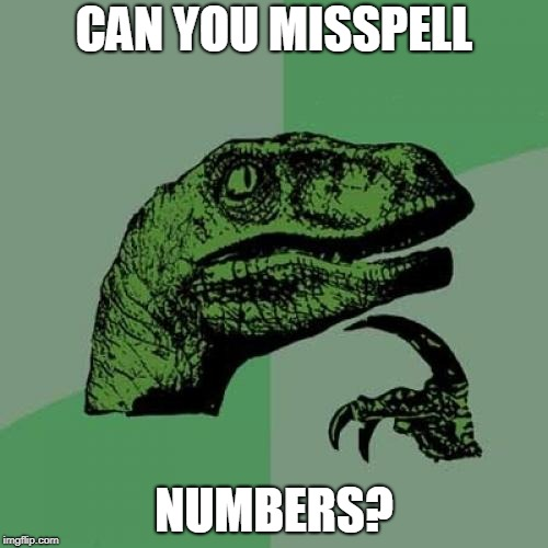 Philosoraptor Meme | CAN YOU MISSPELL NUMBERS? | image tagged in memes,philosoraptor | made w/ Imgflip meme maker