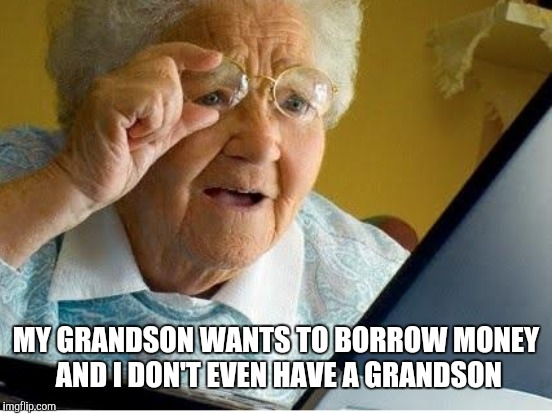 MY GRANDSON WANTS TO BORROW MONEY AND I DON'T EVEN HAVE A GRANDSON | made w/ Imgflip meme maker