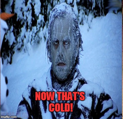 NOW THAT'S COLD! | made w/ Imgflip meme maker