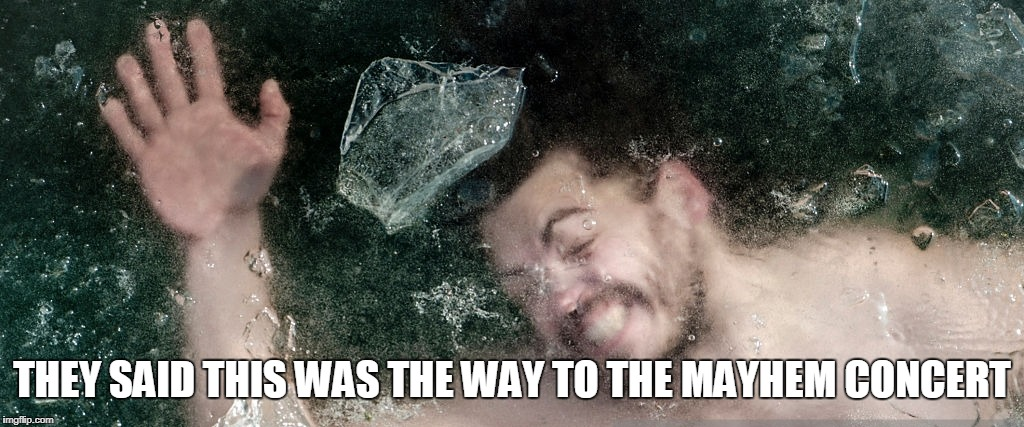 THEY SAID THIS WAS THE WAY TO THE MAYHEM CONCERT | made w/ Imgflip meme maker