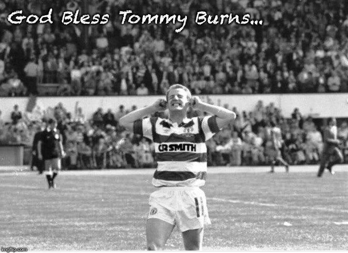 He Twists He Turns... |  God Bless Tommy Burns... | image tagged in scotland,football,celtics,champions | made w/ Imgflip meme maker