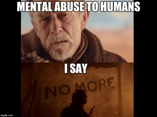 war doctor  | MENTAL ABUSE TO HUMANS I SAY | image tagged in war doctor | made w/ Imgflip meme maker