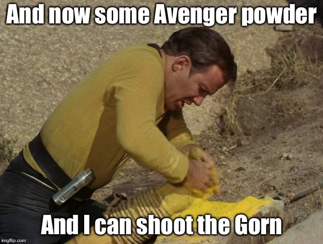 Just what we're the chemicals Kirk used? | And now some Avenger powder And I can shoot the Gorn | image tagged in kirk vs the gorn,star trek,avengers infinity war,james t kirk,memes | made w/ Imgflip meme maker
