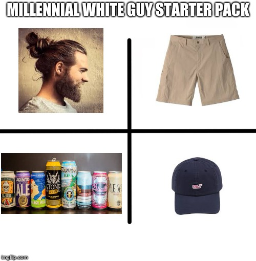 Millenials | MILLENNIAL WHITE GUY STARTER PACK | image tagged in memes,blank starter pack,man bun | made w/ Imgflip meme maker