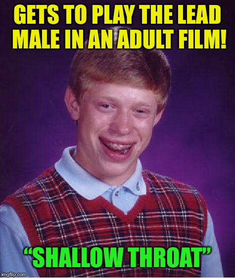 "Bad Luck Brian Week  | GETS TO PLAY THE LEAD MALE IN AN ADULT FILM! ""SHALLOW THROAT"" 