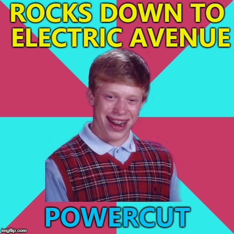 If ABBA can come back, so can Back Luck Brian Music... :) | ROCKS DOWN TO ELECTRIC AVENUE POWERCUT | image tagged in bad luck brian music,memes,electric avenue,music | made w/ Imgflip meme maker