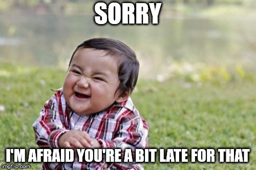Evil Toddler Meme | SORRY I'M AFRAID YOU'RE A BIT LATE FOR THAT | image tagged in memes,evil toddler | made w/ Imgflip meme maker
