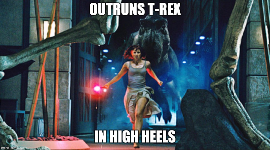 Movie logic | OUTRUNS T-REX IN HIGH HEELS | image tagged in movie logic,jurassic world | made w/ Imgflip meme maker