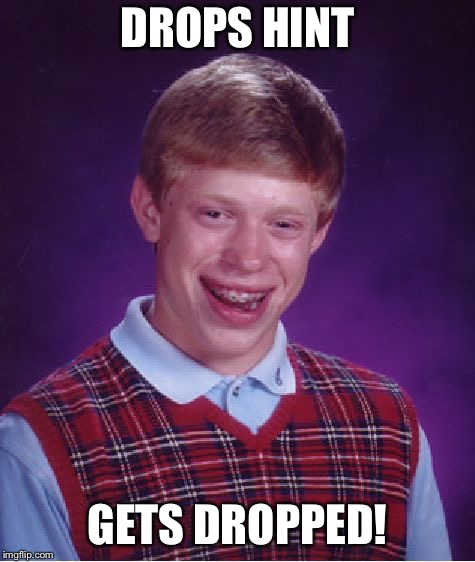 Bad Luck Brian Meme | DROPS HINT GETS DROPPED! | image tagged in memes,bad luck brian | made w/ Imgflip meme maker