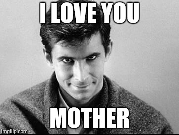 I LOVE YOU MOTHER | made w/ Imgflip meme maker