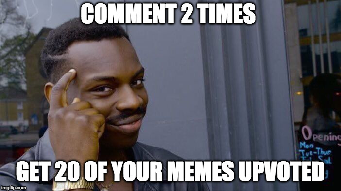 COMMENT 2 TIMES GET 20 OF YOUR MEMES UPVOTED | image tagged in memes,roll safe think about it | made w/ Imgflip meme maker