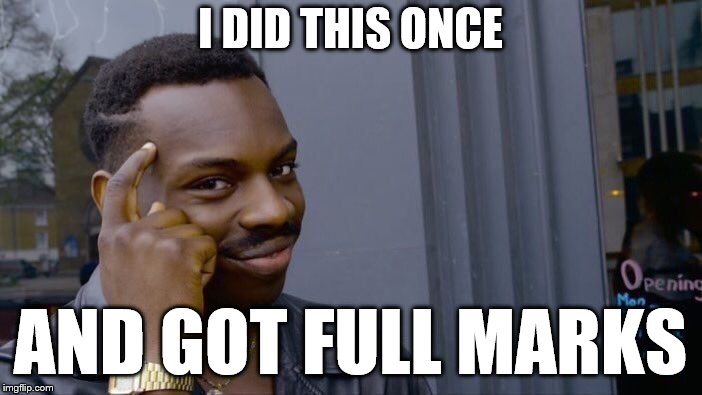 Roll Safe Think About It Meme | I DID THIS ONCE AND GOT FULL MARKS | image tagged in memes,roll safe think about it | made w/ Imgflip meme maker