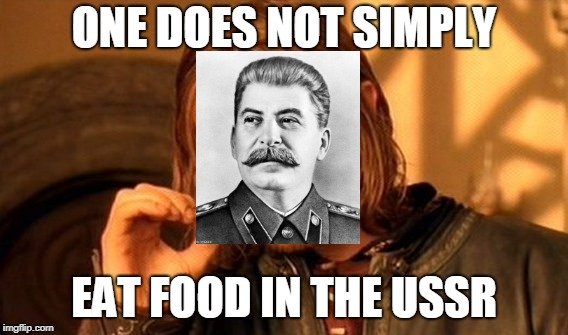 One Does Not Simply Meme | ONE DOES NOT SIMPLY EAT FOOD IN THE USSR | image tagged in memes,one does not simply | made w/ Imgflip meme maker