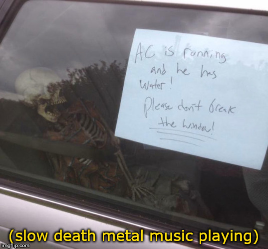 (slow death metal music playing) | image tagged in slow x music playing,meme | made w/ Imgflip meme maker